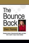 THE BOUNCE BACK Personal Stories Of Bouncing Back Faster And Higher From A Layoff Re-org Or Career Setback