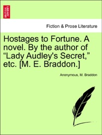 """HOSTAGES TO FORTUNE. A NOVEL. BY THE AUTHOR OF """"LADY AUDLEYS SECRET,"""" ETC. [M. E. BRADDON.] VOL. III"""