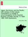 Japan The Amoor And The Pacific With Notices Of Other Places Comprised In A Voyage Of Circumnavigation In The Imperial Russian Corvette Rynda In 1858-1860 With Illustrations