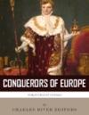 The Conquerors Of Europe The Lives And Legacies Of Julius Caesar And Napoleon Bonaparte