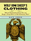 Wolf In Sheeps Clothing  Did The Continental Army Try And Stage A Coup After The Revoluntionary War