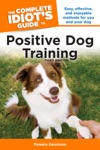 The Complete Idiots Guide To Positive Dog Training 3rd Edition