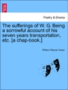 The Sufferings Of W G Being A Sorrowful Account Of His Seven Years Transportation Etc A Chap-book