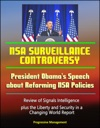 NSA Surveillance Controversy President Obamas Speech About Reforming NSA Policies Review Of Signals Intelligence Plus The Liberty And Security In A Changing World Report