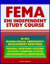21st Century FEMA Radiological Emergency Response Independent Study Course IS-301 Nuclear Power Plant And Reactor Accidents Radiation Monitoring Incident Command System Biological Effects