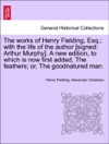 The Works Of Henry Fielding Esq With The Life Of The Author Signed Arthur Murphy A New Edition To Which Is Now First Added The Feathers Or The Goodnatured Man Vol IV A New Edition