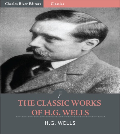 The Classic Works of HG Wells The Time Machine The Invisible Man  The War of the Worlds