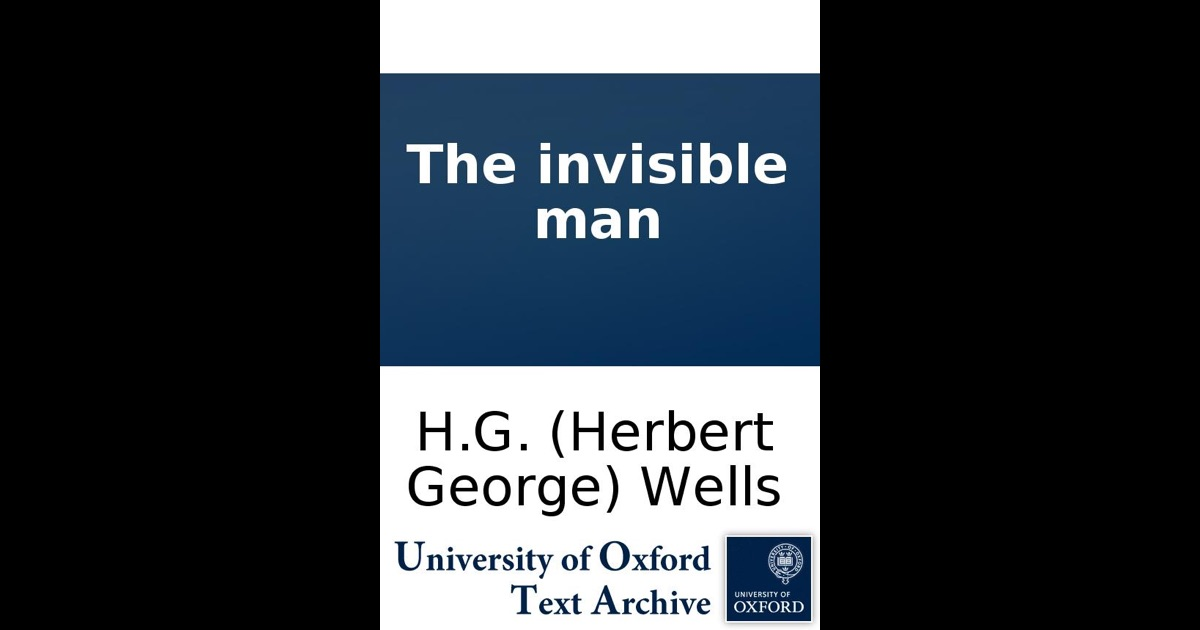 the invisible man by herbert wells Herbert george wells 21 september 1866 bromley , kent usually referred to as h g wells, was an english writer he was prolific in many genres, writing dozens of novels, short stories, and works of borges included the invisible man and the time machine in his prologue to a.