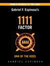 Gabriel Espinosas 1111 Factor DNA Of The Gods