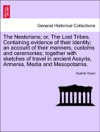 The Nestorians Or The Lost Tribes Containing Evidence Of Their Identity An Account Of Their Manners Customs And Ceremonies Together With Sketches Of Travel In Ancient Assyria Armenia Media And Mesopotamia