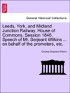 Leeds York And Midland Junction Railway House Of Commons Session 1846 Speech Of Mr Serjeant Wilkins  On Behalf Of The Promoters Etc