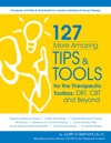 127 More Amazing Tips And Tools For The Therapeutic Toolbox