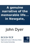 A Genuine Narrative Of The Memorable Life And Actions Of John Dyer Who Was Executed At Tyburn On Friday The 21st Day Of November 1729 Containing A Particular Relation Of All The Notorious And Surprising Facts By Him Committed  Wrote By Himself