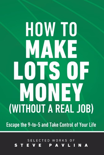 How to Make Lots of Money Without a Real Job - Escape the 9-to-5 and Take Control of Your Life