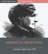 Hospital Sketches An Army Nurses True Account Of Her Experiences During The Civil War Illustrated Edition
