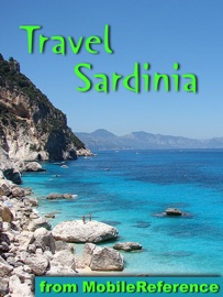 SARDINIA, ITALY TRAVEL GUIDE: INCL. CAGLIARI, ALGHERO, SASSARI, NUORO, LA MADDALENA, AND MORE. ILLUSTRATED GUIDE, PHRASEBOOK & MAPS (MOBI TRAVEL)