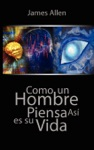 Como Un Hombre Piensa Asi Es Su Vida  As A Man Thinketh Spanish Edition