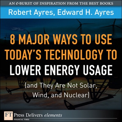 8 Major Ways to Use Todays Technology to Lower Energy Usage and They Are Not Solar Wind and Nuclear