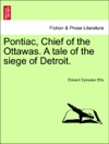 Pontiac Chief Of The Ottawas A Tale Of The Siege Of Detroit