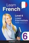 Learn French - Level 6 Lower Intermediate French Enhanced Version