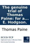 The Genuine Trial Of Thomas Paine For A Libel Contained In The Second Part Of Rights Of Man At Guildhall London Dec 18 1792 Before Lord Kenyon And A Special Jury  Taken In Short-hand By E Hodgson