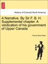 A Narrative By Sir F B H Supplemental Chapter A Vindication Of His Government Of Upper Canada