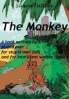 The Monkey - A Book Written By A Stupid Man For Stupid Men All And For Intelligent Women Few