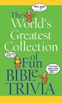 The Worlds Greatest Collection Of Fun Bible Trivia