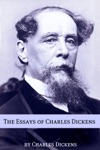 The Non-Fiction And Essays Of Charles Dickens With Charles Dickens Biography