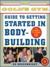 The Official Golds Gym Guide To Getting Started In Body Building
