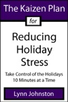 The Kaizen Plan For Reducing Holiday Stress Take Control Of The Holidays 10 Minutes At A Time