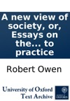 A New View Of Society Or Essays On The Principle Of The Formation Of The Human Character And The Application Of The Principle To Practice