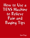 How To Use A TENS Machine To Relieve Pain And Buying Tips