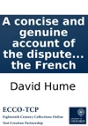 A Concise And Genuine Account Of The Dispute Between Mr Hume And Mr Rousseau With The Letters That Passed Between Them During Their Controversy As Also The Letters Of The Hon Mr Walpole And Mr DAlambert  Translated From The French