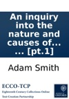 An Inquiry Into The Nature And Causes Of The Wealth Of Nations By Adam Smith  In Two Volumes  Pt1