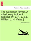 The Canadian Farmer A Missionary Incident Signed W J H Y Ie William J H Yates