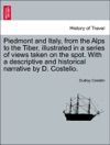 Piedmont And Italy From The Alps To The Tiber Illustrated In A Series Of Views Taken On The Spot With A Descriptive And Historical Narrative By D Costello Vol II