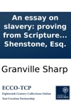 An Essay On Slavery Proving From Scripture Its Inconsistency With Humanity And Religion In Answer To A Late Publication Entitled The African Trade For Negro Slaves Shewn To Be Consistent With Principles Of Humanity And With The Laws Of Revealed Rel
