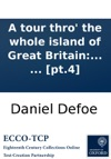 A Tour Thro The Whole Island Of Great Britain Divided Into Circuits Or Journeys Giving A Particular And Entertaining Account Of Whatever Is Curious And Worth Observation  By A Gentleman  Pt4