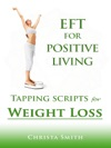 EFT For Positive Living Tapping Scripts For Weight Loss