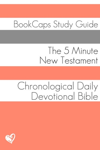 The Five Minute New Testament A Chronological Daily Devotional Bible