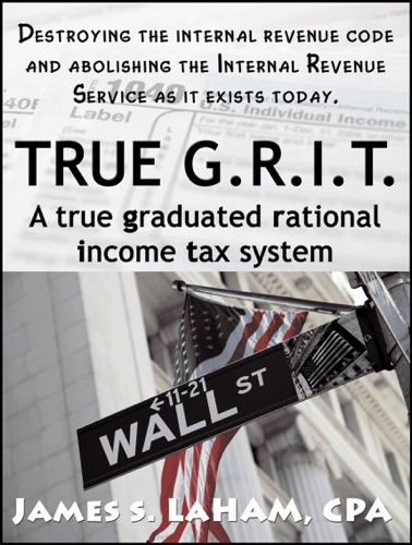 True GRIT- A True Graduated Rational Income Tax System