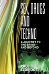 Sex Drugs And Techno A Journey To The Brink - And Beyond
