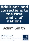 Additions And Corrections To The First And Second Editions Of Dr Adam Smiths Inquiry Into The Nature And Causes Of The Wealth Of Nations