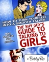 The Shy Guys Guide To Talking To Girls How To Turn Yourself Into A Smooth Talker