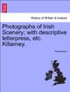 Photographs Of Irish Scenery With Descriptive Letterpress Etc Killarney
