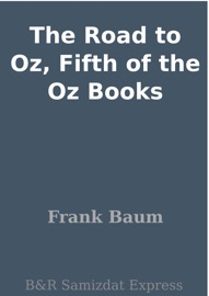 THE ROAD TO OZ, FIFTH OF THE OZ BOOKS
