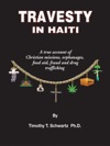 Travesty In Haiti A True Account Of Christian Missions Orphanages Fraud Food Aid And Drug Trafficking