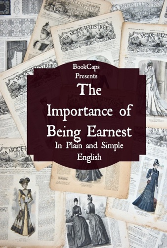 The Importance of Being Earnest In Plain and Simple English