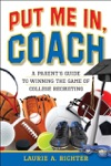 Put Me In Coach A Parents Guide To Winning The Game Of College Recruiting